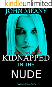 Kidnapped In The Nude: A Psychological Horror Thriller. Ingrid's shocking story of sexual abuse (English Edition)