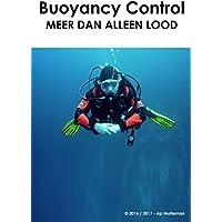 Buoyancy Control, meer dan alleen lood: Beter leren duiken (Dutch Edition)