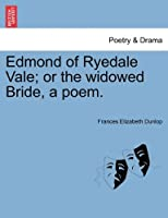 Edmond of Ryedale Vale; Or the Widowed Bride, a Poem.