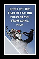 Don't Let The Fear Falling Prevent You From Going High: Snowmobiling Themed Novelty Lined Notebook / Journal To Write In Perfect Gift Item (6 x 9 inches)