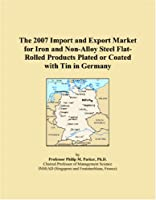 The 2007 Import and Export Market for Iron and Non-Alloy Steel Flat-Rolled Products Plated or Coated with Tin in Germany