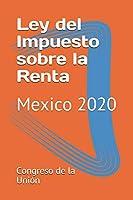 Ley del Impuesto sobre la Renta: Mexico 2020 (ISR)