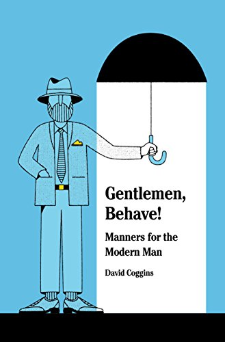 Gentlemen, Behave!: Manners for the Modern Man (English Edition)