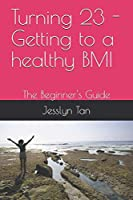 Turning 23 - Getting to a healthy BMI: The Beginner's Guide