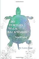 Do Turtles Walk Backwards?: Tales of Aging