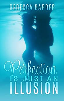 Perfection Is Just An Illusion (Swimming Upstream Series Book 1) by [Barber, Rebecca]