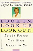 Look In, Look Up, Look Out!: Be the Person You Were Meant to Be