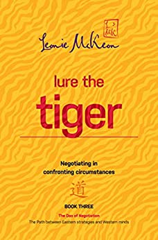 Lure the Tiger: Negotiating in confronting circumstances (The Dao of Negotiation: The Path between Eastern strategies and Western minds Book 3) by [McKeon, Leonie]