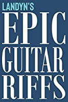 Landyn's Epic Guitar Riffs: 150 Page Personalized Notebook for Landyn with Tab Sheet Paper for Guitarists. Book format:  6 x 9 in (Epic Guitar Riffs Journal)