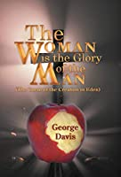 The Woman Is the Glory of the Man: The Curse of the Creation in Eden