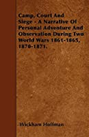 Camp, Court and Siege - A Narrative of Personal Adventure and Observation During Two World Wars 1861-1865, 1870-1871.