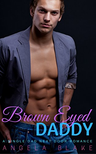 Brown Eyed Daddy: A Single Dad Next Door Romance (English Edition)