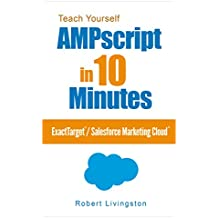Teach Yourself AMPscript in 10 Minutes: ExactTarget®/Salesforce Marketing Cloud® (English Edition)
