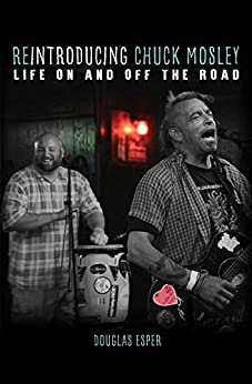 Reintroducing Chuck Mosley: Life On and Off the Road by [Esper, Douglas]