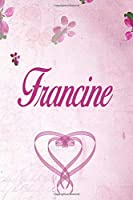Francine: Personalized Name Notebook/Journal Gift For Women & Girls 100 Pages (Pink Floral Design) for School, Writing Poetry, Diary to Write in, Gratitude Writing, Daily Journal or a Dream Journal.