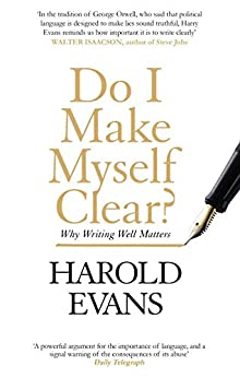 Do I Make Myself Clear?: Why Writing Well Matters by [Evans, Harold]