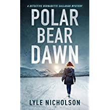 Polar Bear Dawn: A Detective Bernadette Callahan Mystery (Detective Bernadette Callahan of the Royal Canadian Mounted Police Book 1)