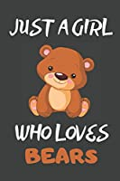 Just A Girl Who Loves Bears: Bear Gifts Blank Lined Notebooks, Journals, Planners and Diaries to Write In   For Bear Lovers
