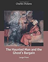 The Haunted Man and the Ghost's Bargain: Large Print