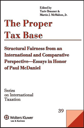 Download The Proper Tax Base: Structural Fairness from an International and Comparative Perspective--Essays in Honor of Paul McDaniel (Series on International Taxation) 9041132864