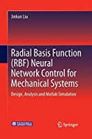 Radial Basis Function (RBF) Neural Network Control for Mechanical Systems: Design, Analysis and Matlab Simulation