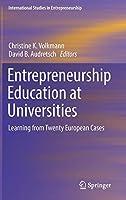 Entrepreneurship Education at Universities: Learning from Twenty European Cases (International Studies in Entrepreneurship)