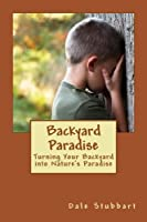 Backyard Paradise: Turning Your Backyard Into Nature's Paradise
