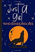 Just A Girl Who Loves Wolves: Lined Wolf themed Notebook, Journal , Christmas, Valentines, birthday gift for friends, partner or family - More useful than a card
