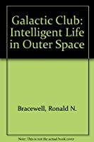 The Galactic Club: Intelligent Life in Outer Space