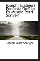 Iosephi Scaligeri Poemata Omnia: Ex Museio Petri Scriverii