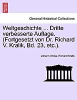 Weltgeschichte ... Dritte Verbesserte Auflage. (Fortgesetzt Von Dr. Richard V. Kralik, Bd. 23, Etc.). Erster Band