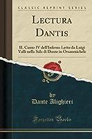 Lectura Dantis: Il Canto IV Dell'inferno Letto Da Luigi Valli Nella Sala Di Dante in Orsanmichele (Classic Reprint)