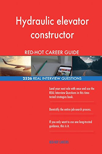 Hydraulic Elevator Constructor Red-Hot Career; 2526 Real Interview Questions