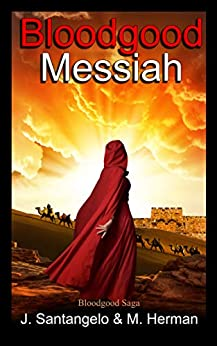 Bloodgood Messiah (Bloodgood Saga Book 1) by [Herman, Michael, Santangelo, Jacqueline]