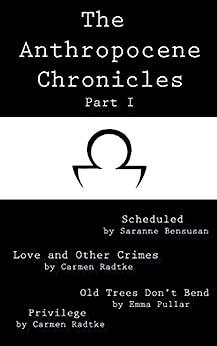 The Anthropocene Chronicles Part I by [Bensusan, Saranne, Radtke, Carmen, Pullar, Emma]
