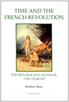 Time and the French Revolution: The Republican Calendar, 1789-Year XIV (Studies in History)