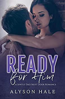 Ready For Him: A Single Dad Next Door Romance by [Hale, Alyson]