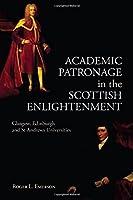 Academic Patronage in the Scottish Enlightenment: Glasgow, Edinburgh and St Andrews Univwersities