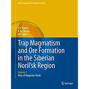 Trap Magmatism and Ore Formation in the Siberian Noril'sk Region: Volume 2. Atlas of Magmatic Rocks (Modern Approaches in Solid Earth Sciences)