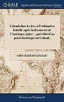 Colomb Dans Les Fers, a Ferdinand Et Isabelle, Après La Découverte de l'Amérique; Épitre ... Précédée d'Un Précis Historique Sur Colomb.