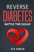Reverse Diabetes: Battle the Sugar - 2 Manuscripts: Diabetes, Reverse Diabetes