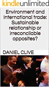 Environment and International trade: Sustainable relationship or irreconcilable opposites? (English Edition)