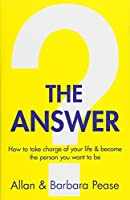 The Answer: How to take charge of your life & become the person you want to be
