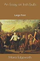 An Essay on Irish bulls: Large Print