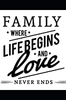 Family where life begins and love never ends. Beautiful notebook (Notebooks)