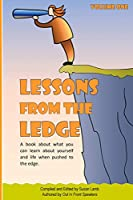 Lessons from the Ledge: A Book About What You Can Learn About Yourself and Life When Pushed to the Edge
