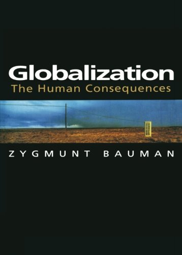 Download Globalization: The Human Consequences (European Perspectives : A Series in Social Thought and Cultural Criticism) 023111429X