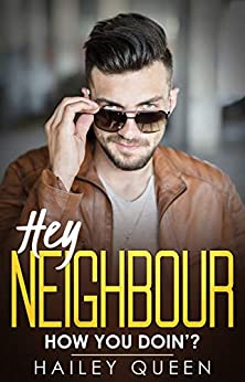 Hey Neighbour: An Enemies to Lovers Romantic Comedy by [Queen, Hailey]