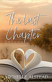 The Last Chapter: A Sweet Contemporary Romance by [Alstead, Michelle]