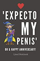 'Expecto My Penis' - Oh & Happy Anniversary!: Cheeky / Rude Anniversary Gift Notebook - Better Than A Card | 120 Lined Pages
